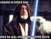 """""""Eu deveria tê-lo matado enquanto ele ainda era uma bichinha reclamona."""""""