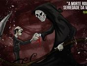 A morte rouba a seriedade da vida